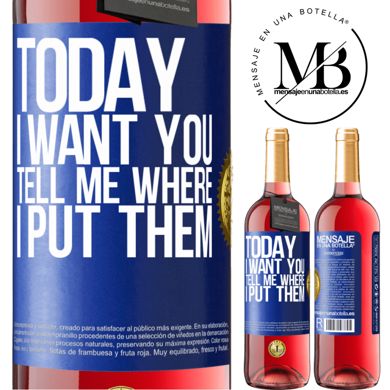24,95 € Free Shipping   Rosé Wine ROSÉ Edition Today I want you. Tell me where I put them Blue Label. Customizable label Young wine Harvest 2020 Tempranillo