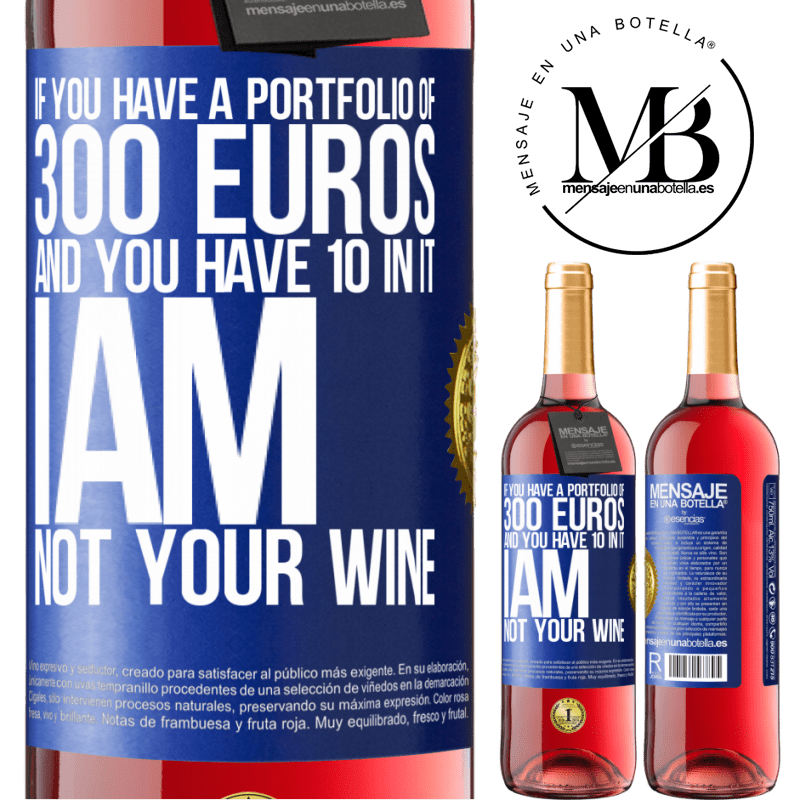 24,95 € Free Shipping | Rosé Wine ROSÉ Edition If you have a portfolio of 300 euros and you have 10 in it, I am not your wine Blue Label. Customizable label Young wine Harvest 2020 Tempranillo