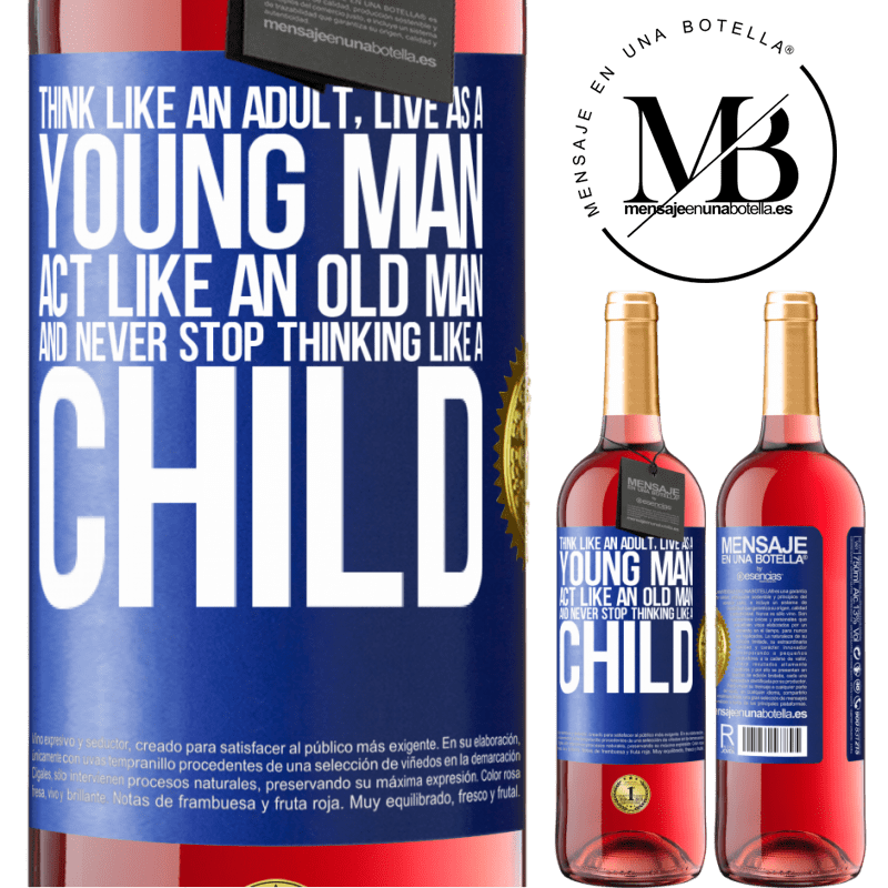 24,95 € Free Shipping | Rosé Wine ROSÉ Edition Think like an adult, live as a young man, act like an old man and never stop thinking like a child Blue Label. Customizable label Young wine Harvest 2020 Tempranillo