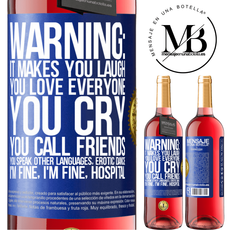 24,95 € Free Shipping   Rosé Wine ROSÉ Edition Warning: it makes you laugh, you love everyone, you cry, you call friends, you speak other languages, erotic dance, I'm fine Blue Label. Customizable label Young wine Harvest 2020 Tempranillo
