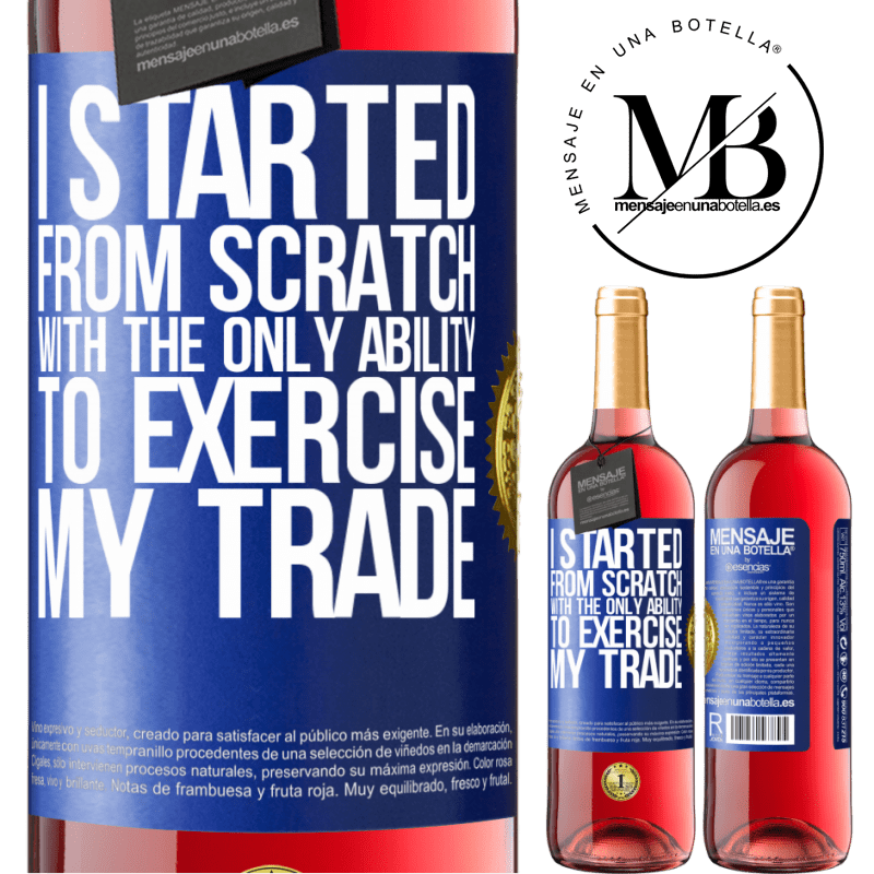 24,95 € Free Shipping   Rosé Wine ROSÉ Edition I started from scratch, with the only ability to exercise my trade Blue Label. Customizable label Young wine Harvest 2020 Tempranillo