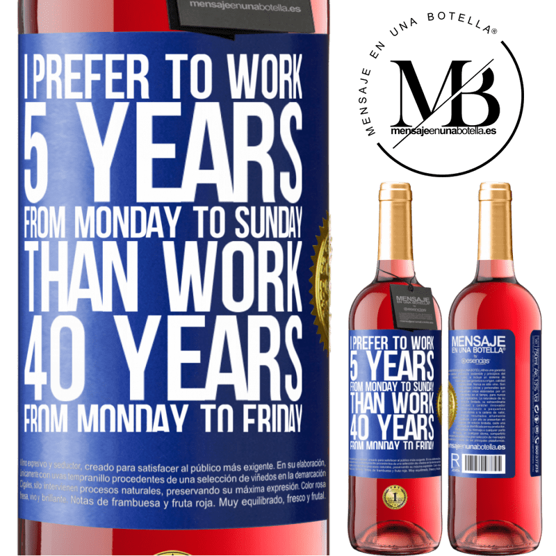 24,95 € Free Shipping | Rosé Wine ROSÉ Edition I prefer to work 5 years from Monday to Sunday, than work 40 years from Monday to Friday Blue Label. Customizable label Young wine Harvest 2020 Tempranillo