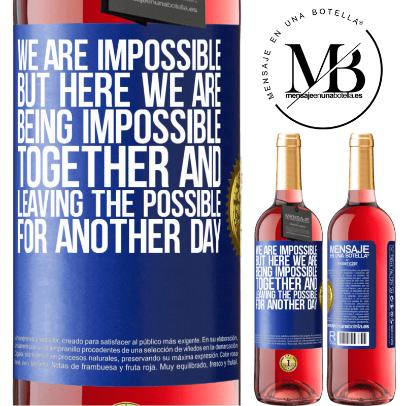 24,95 € Free Shipping   Rosé Wine ROSÉ Edition We are impossible, but here we are, being impossible together and leaving the possible for another day Blue Label. Customizable label Young wine Harvest 2020 Tempranillo