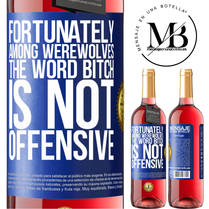 24,95 € Free Shipping   Rosé Wine ROSÉ Edition Fortunately among werewolves, the word bitch is not offensive Blue Label. Customizable label Young wine Harvest 2020 Tempranillo