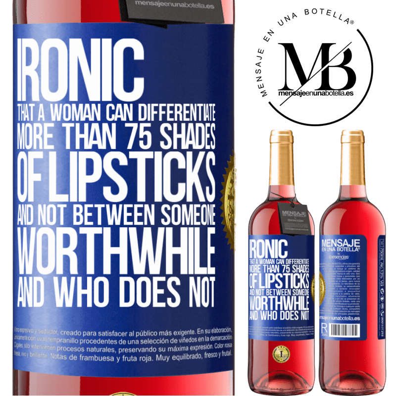 24,95 € Free Shipping | Rosé Wine ROSÉ Edition Ironic. That a woman can differentiate more than 75 shades of lipsticks and not between someone worthwhile and who does not Blue Label. Customizable label Young wine Harvest 2020 Tempranillo