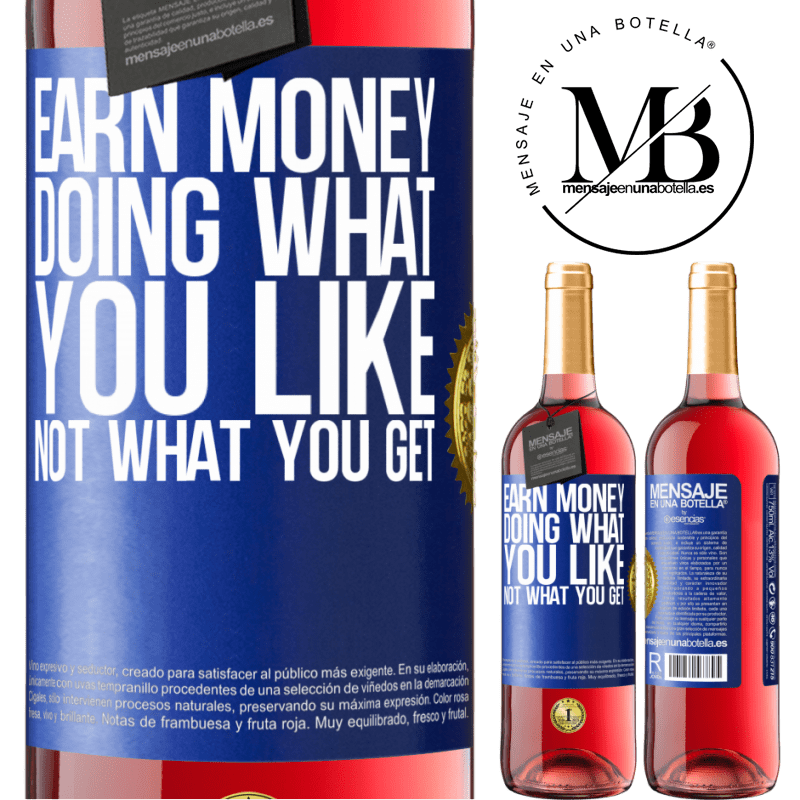 24,95 € Free Shipping   Rosé Wine ROSÉ Edition Earn money doing what you like, not what you get Blue Label. Customizable label Young wine Harvest 2020 Tempranillo