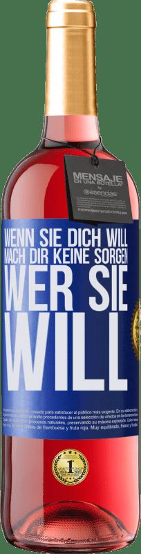 24,95 € Kostenloser Versand | Roséwein ROSÉ Ausgabe Wenn sie dich will, mach dir keine Sorgen, wer sie will Blaue Markierung. Anpassbares Etikett Junger Wein Ernte 2020 Tempranillo