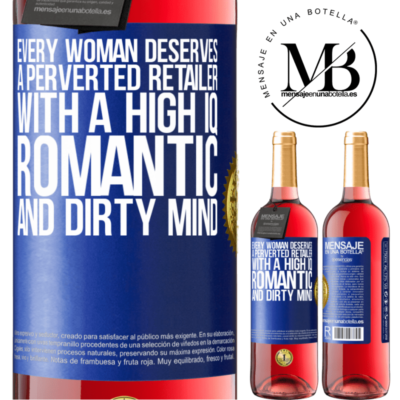 24,95 € Free Shipping | Rosé Wine ROSÉ Edition Every woman deserves a perverted retailer with a high IQ, romantic and dirty mind Blue Label. Customizable label Young wine Harvest 2020 Tempranillo