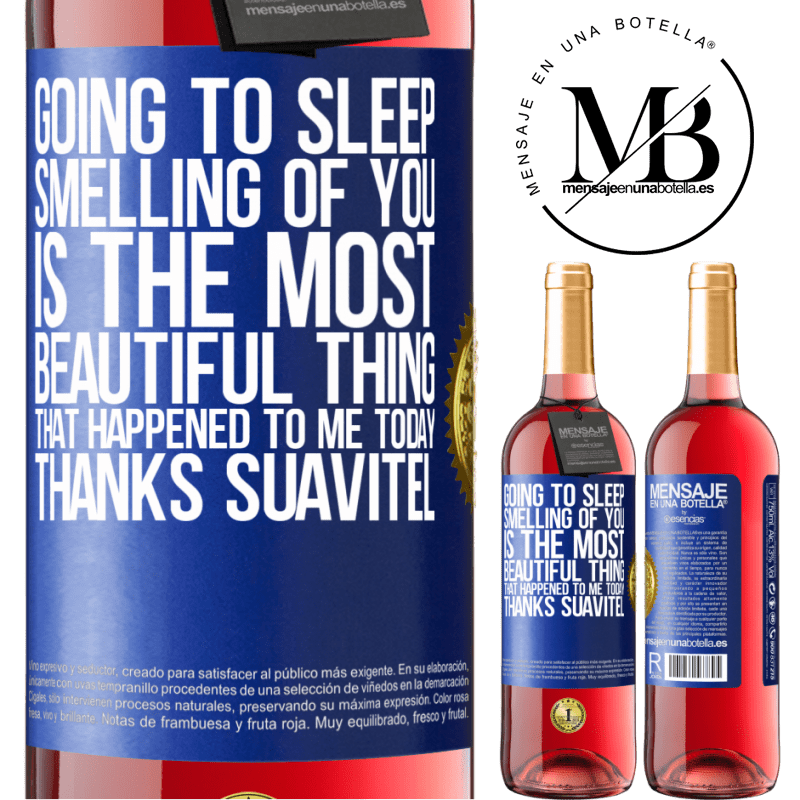 24,95 € Free Shipping | Rosé Wine ROSÉ Edition Going to sleep smelling of you is the most beautiful thing that happened to me today. Thanks Suavitel Blue Label. Customizable label Young wine Harvest 2020 Tempranillo