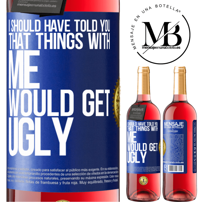 24,95 € Free Shipping   Rosé Wine ROSÉ Edition I should have told you that things with me would get ugly Blue Label. Customizable label Young wine Harvest 2020 Tempranillo