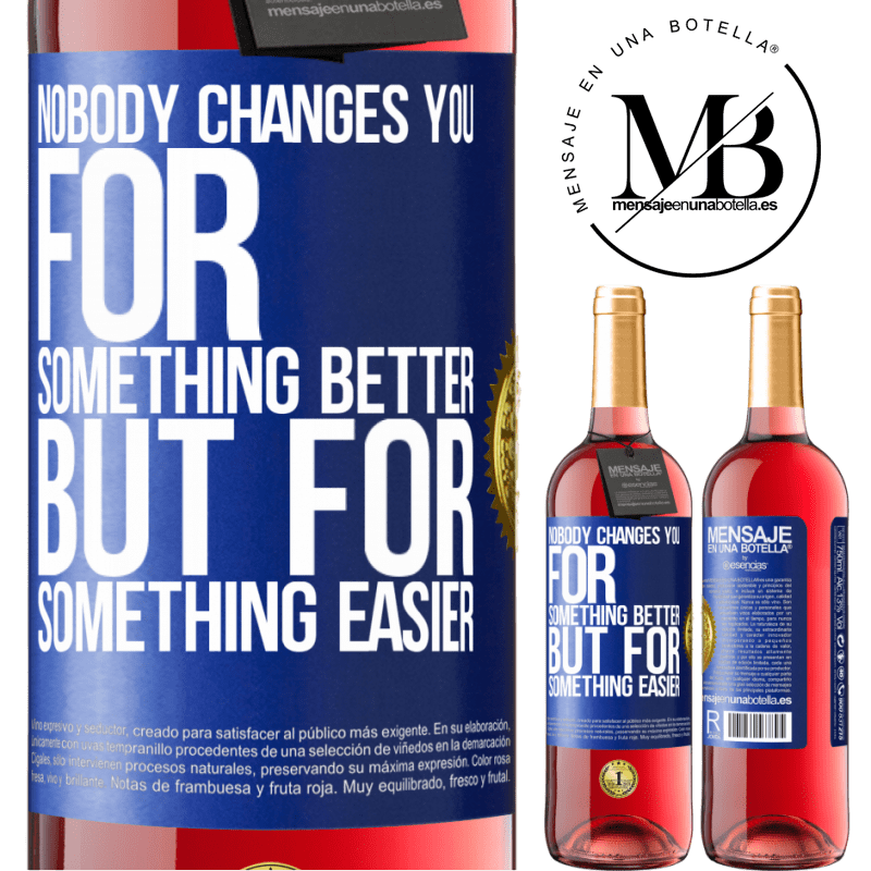 24,95 € Free Shipping | Rosé Wine ROSÉ Edition Nobody changes you for something better, but for something easier Blue Label. Customizable label Young wine Harvest 2020 Tempranillo