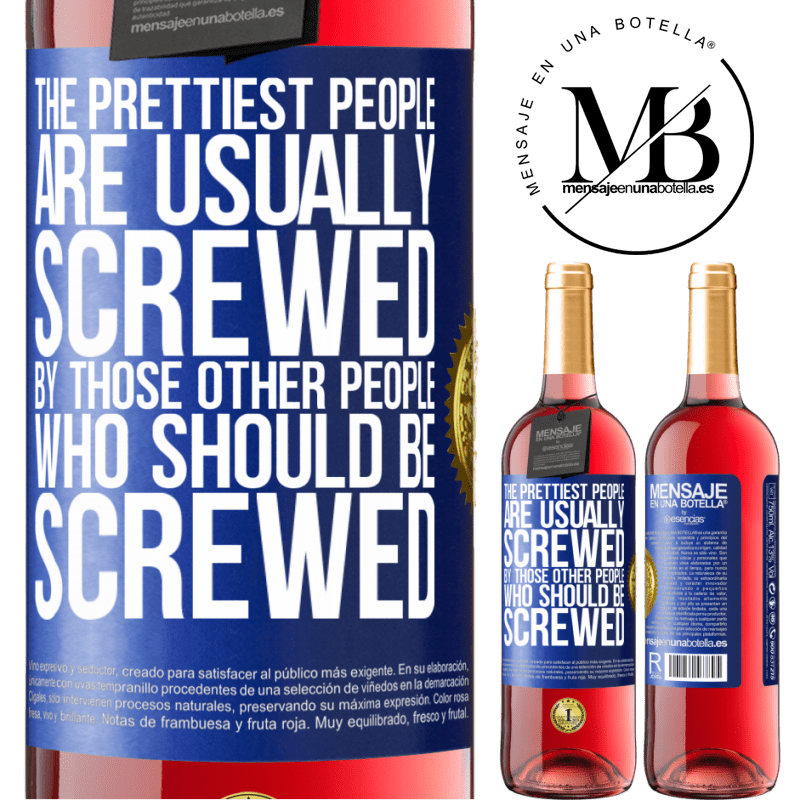 24,95 € Free Shipping   Rosé Wine ROSÉ Edition The prettiest people are usually screwed by those other people who should be screwed Blue Label. Customizable label Young wine Harvest 2020 Tempranillo