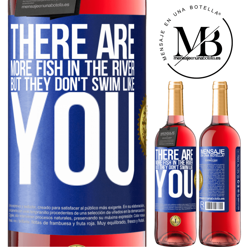 24,95 € Free Shipping   Rosé Wine ROSÉ Edition There are more fish in the river, but they don't swim like you Blue Label. Customizable label Young wine Harvest 2020 Tempranillo