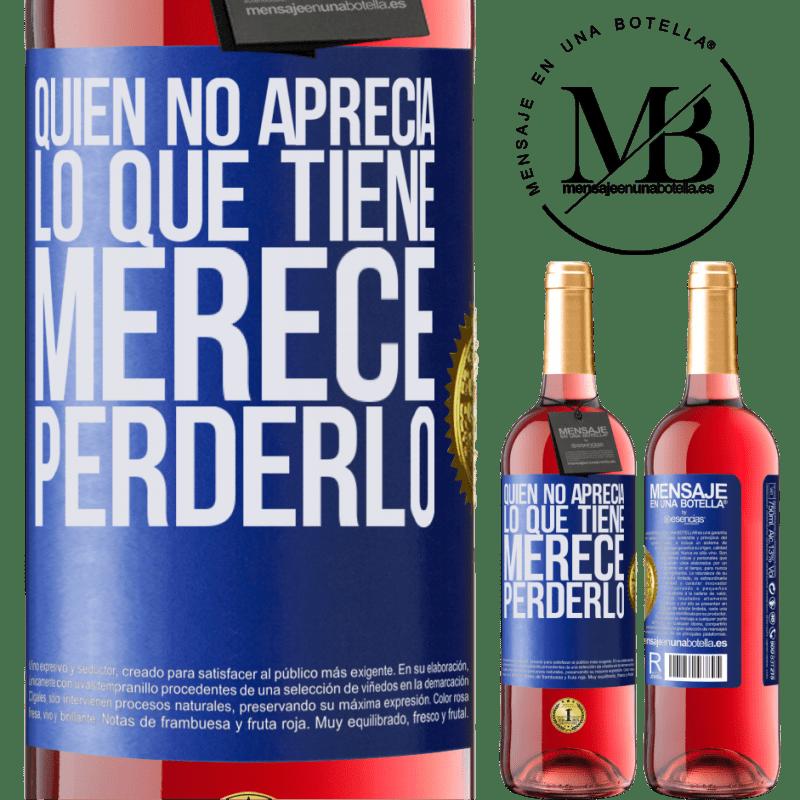 24,95 € Envoi gratuit | Vin rosé Édition ROSÉ Qui n'apprécie pas ce qu'il a, mérite de le perdre Étiquette Bleue. Étiquette personnalisable Vin jeune Récolte 2020 Tempranillo