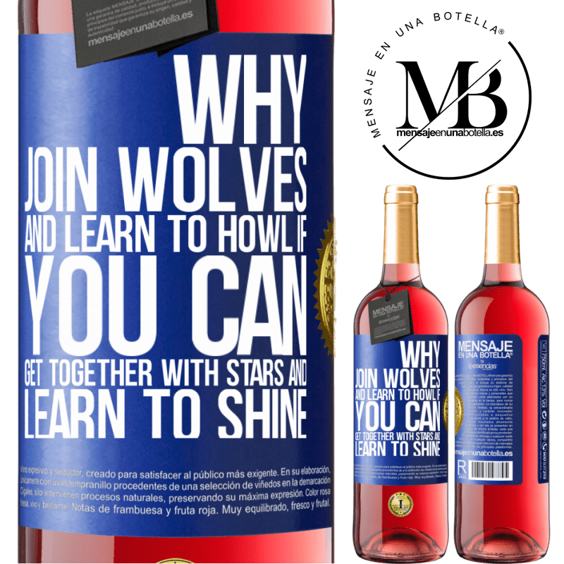 24,95 € Free Shipping | Rosé Wine ROSÉ Edition Why join wolves and learn to howl, if you can get together with stars and learn to shine Blue Label. Customizable label Young wine Harvest 2020 Tempranillo