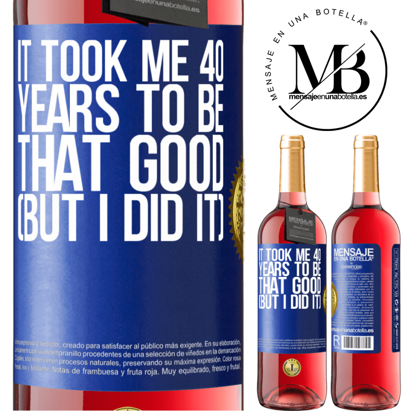 24,95 € Free Shipping   Rosé Wine ROSÉ Edition It took me 40 years to be that good (But I did it) Blue Label. Customizable label Young wine Harvest 2020 Tempranillo
