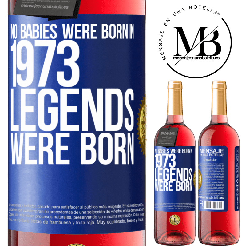 24,95 € Free Shipping   Rosé Wine ROSÉ Edition No babies were born in 1973. Legends were born Blue Label. Customizable label Young wine Harvest 2020 Tempranillo