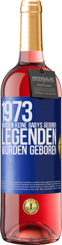 24,95 € Kostenloser Versand   Roséwein ROSÉ Ausgabe 1973 wurden keine Babys geboren. Legenden wurden geboren Blaue Markierung. Anpassbares Etikett Junger Wein Ernte 2020 Tempranillo