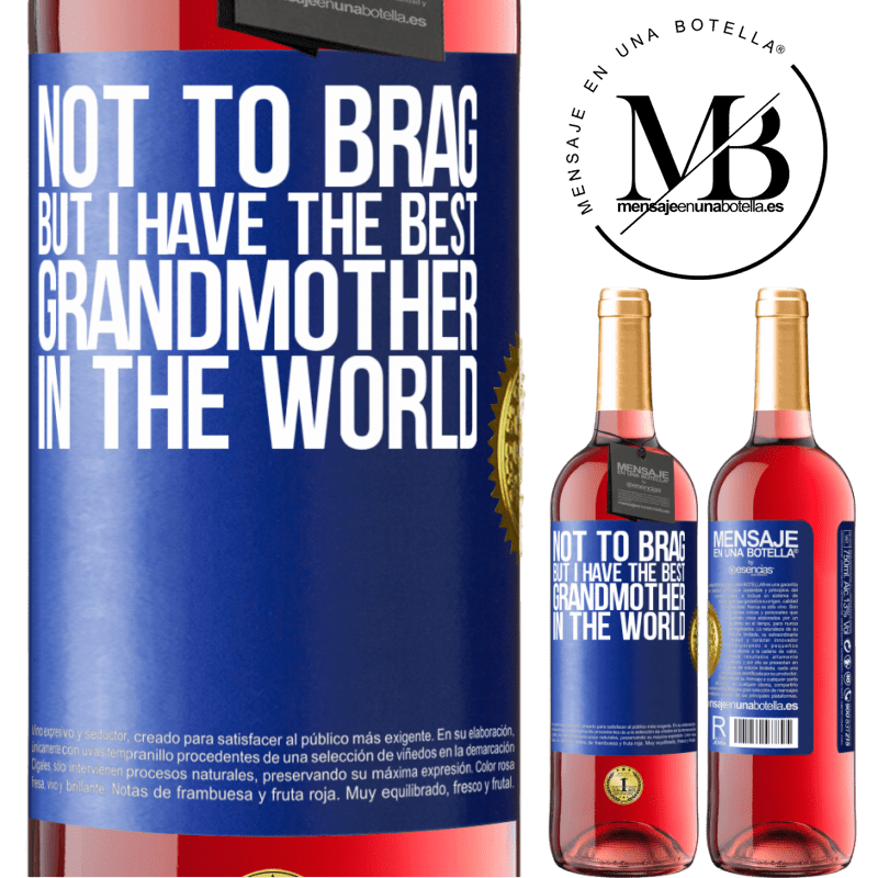24,95 € Free Shipping   Rosé Wine ROSÉ Edition Not to brag, but I have the best grandmother in the world Blue Label. Customizable label Young wine Harvest 2020 Tempranillo