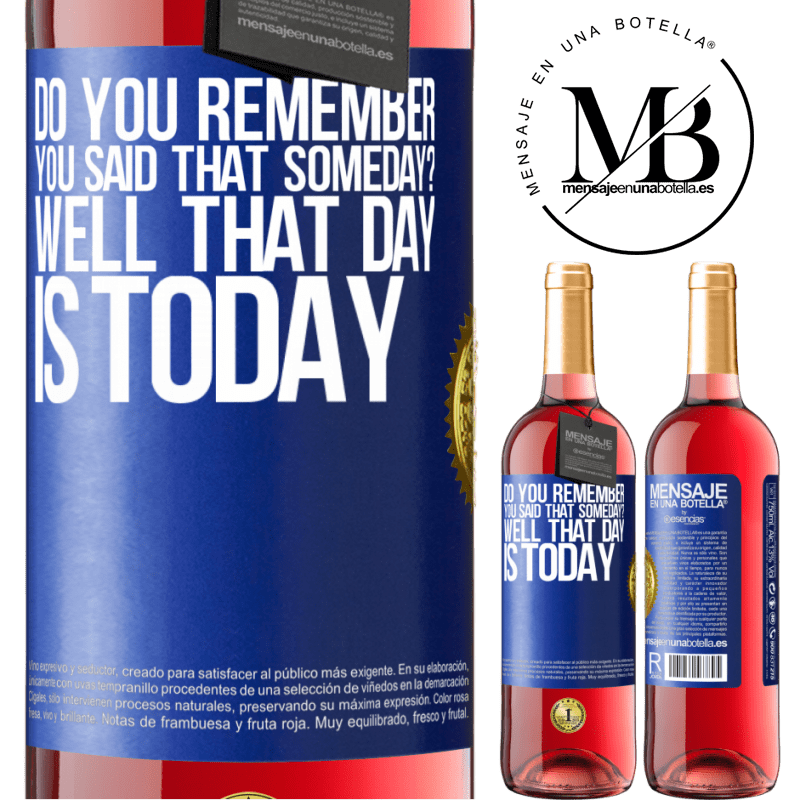 24,95 € Free Shipping   Rosé Wine ROSÉ Edition Do you remember you said that someday? Well that day is today Blue Label. Customizable label Young wine Harvest 2020 Tempranillo