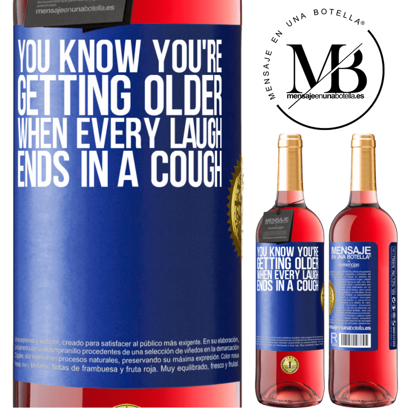 24,95 € Free Shipping | Rosé Wine ROSÉ Edition You know you're getting older, when every laugh ends in a cough Blue Label. Customizable label Young wine Harvest 2020 Tempranillo
