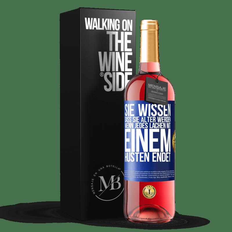 24,95 € Kostenloser Versand   Roséwein ROSÉ Ausgabe Sie wissen, dass Sie älter werden, wenn jedes Lachen mit einem Husten endet Blaue Markierung. Anpassbares Etikett Junger Wein Ernte 2020 Tempranillo