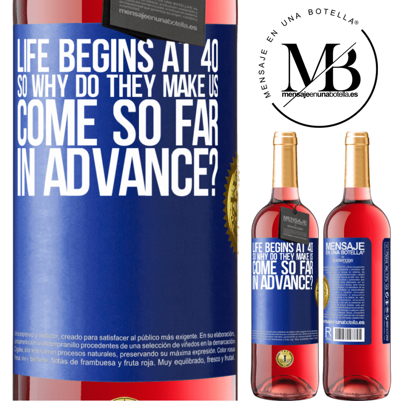 24,95 € Free Shipping   Rosé Wine ROSÉ Edition Life begins at 40. So why do they make us come so far in advance? Blue Label. Customizable label Young wine Harvest 2020 Tempranillo