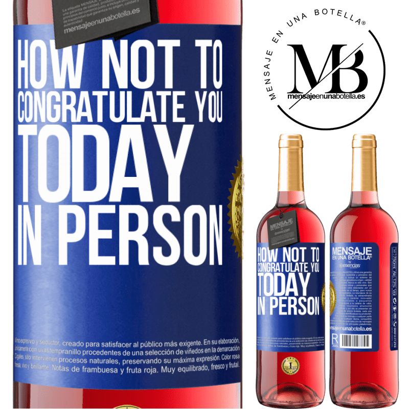 24,95 € Free Shipping | Rosé Wine ROSÉ Edition How not to congratulate you today, in person Blue Label. Customizable label Young wine Harvest 2020 Tempranillo