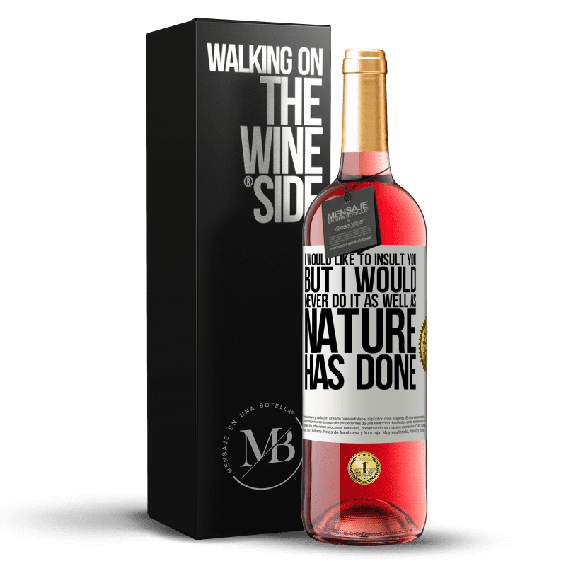 24,95 € Free Shipping | Rosé Wine ROSÉ Edition I would like to insult you, but I would never do it as well as nature has done White Label. Customizable label Young wine Harvest 2020 Tempranillo