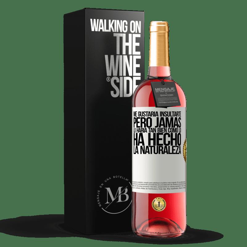 24,95 € Envoi gratuit | Vin rosé Édition ROSÉ Je voudrais vous insulter, mais je ne le ferais jamais aussi bien que la nature l'a fait Étiquette Blanche. Étiquette personnalisable Vin jeune Récolte 2020 Tempranillo