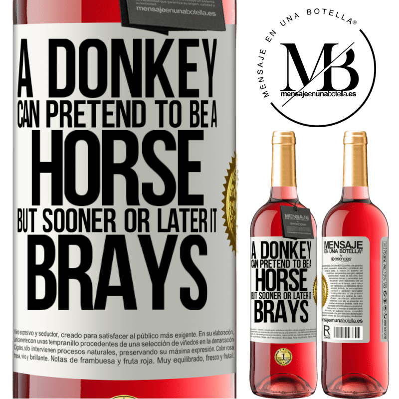 24,95 € Free Shipping   Rosé Wine ROSÉ Edition A donkey can pretend to be a horse, but sooner or later it brays White Label. Customizable label Young wine Harvest 2020 Tempranillo