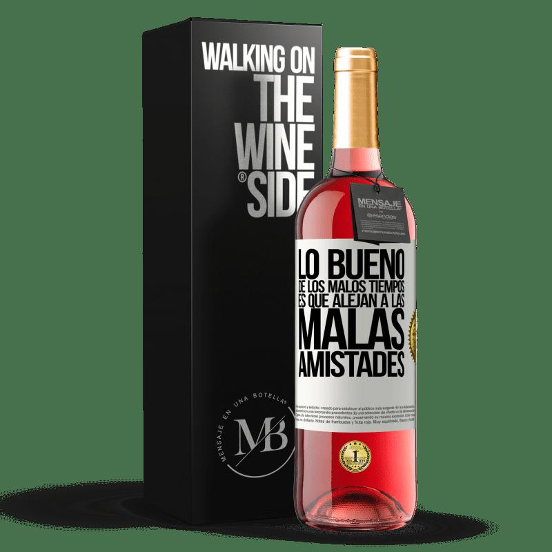 24,95 € Envoi gratuit   Vin rosé Édition ROSÉ La bonne chose à propos des mauvais moments, c'est qu'ils chassent les mauvaises amitiés Étiquette Blanche. Étiquette personnalisable Vin jeune Récolte 2020 Tempranillo