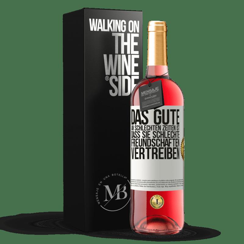 24,95 € Kostenloser Versand | Roséwein ROSÉ Ausgabe Das Gute an schlechten Zeiten ist, dass sie schlechte Freundschaften vertreiben Weißes Etikett. Anpassbares Etikett Junger Wein Ernte 2020 Tempranillo