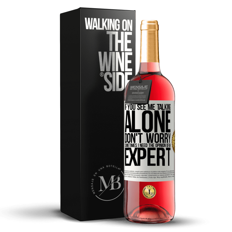 24,95 € Free Shipping | Rosé Wine ROSÉ Edition If you see me talking alone, don't worry. Sometimes I need the opinion of an expert White Label. Customizable label Young wine Harvest 2020 Tempranillo