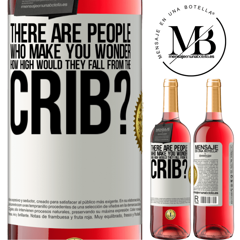24,95 € Free Shipping   Rosé Wine ROSÉ Edition There are people who make you wonder, how high would they fall from the crib? White Label. Customizable label Young wine Harvest 2020 Tempranillo