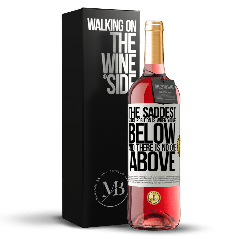 24,95 € Free Shipping | Rosé Wine ROSÉ Edition The saddest sexual position is when you are below and there is no one above White Label. Customizable label Young wine Harvest 2020 Tempranillo