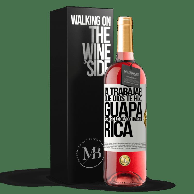 24,95 € Envoi gratuit | Vin rosé Édition ROSÉ au travail! Que Dieu t'a rendu belle, mais a oublié de te rendre riche Étiquette Blanche. Étiquette personnalisable Vin jeune Récolte 2020 Tempranillo