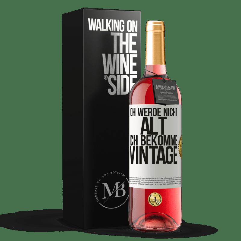 24,95 € Kostenloser Versand | Roséwein ROSÉ Ausgabe Ich werde nicht alt, ich bekomme Vintage Weißes Etikett. Anpassbares Etikett Junger Wein Ernte 2020 Tempranillo