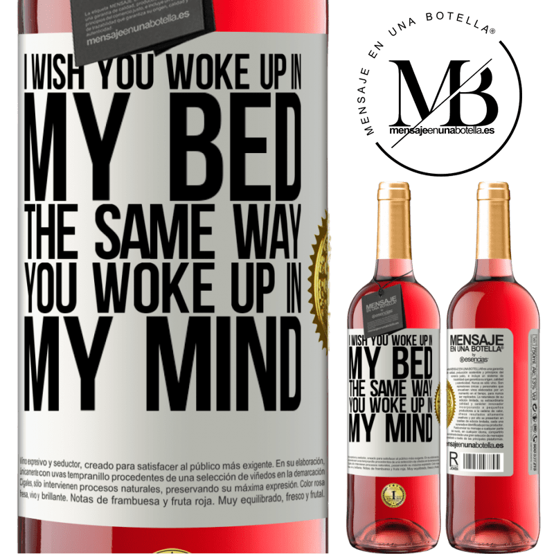 24,95 € Free Shipping   Rosé Wine ROSÉ Edition I wish you woke up in my bed the same way you woke up in my mind White Label. Customizable label Young wine Harvest 2020 Tempranillo