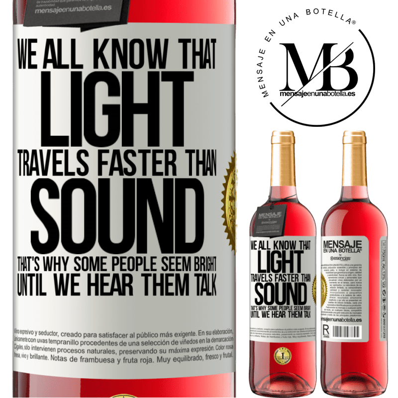 24,95 € Free Shipping   Rosé Wine ROSÉ Edition We all know that light travels faster than sound. That's why some people seem bright until we hear them talk White Label. Customizable label Young wine Harvest 2020 Tempranillo