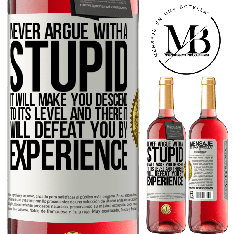 24,95 € Free Shipping | Rosé Wine ROSÉ Edition Never argue with a stupid. It will make you descend to its level and there it will defeat you by experience White Label. Customizable label Young wine Harvest 2020 Tempranillo