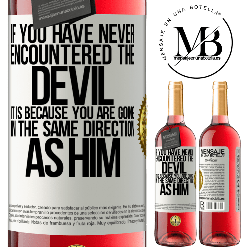 24,95 € Free Shipping | Rosé Wine ROSÉ Edition If you have never encountered the devil it is because you are going in the same direction as him White Label. Customizable label Young wine Harvest 2020 Tempranillo