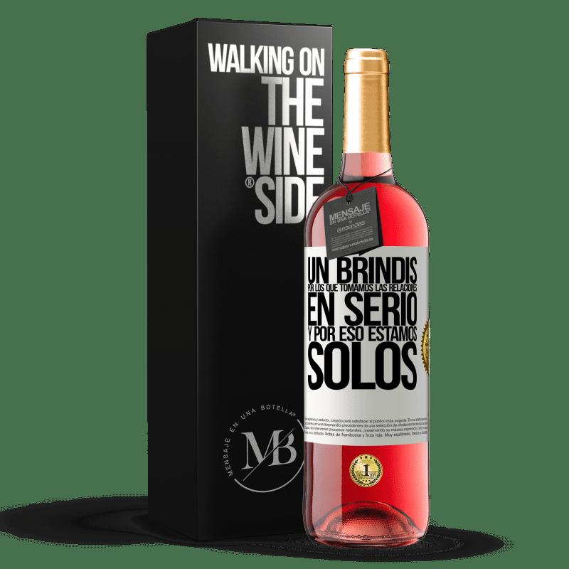 24,95 € Envoi gratuit   Vin rosé Édition ROSÉ Un toast pour ceux qui prennent les relations au sérieux et c'est pourquoi nous sommes seuls Étiquette Blanche. Étiquette personnalisable Vin jeune Récolte 2020 Tempranillo