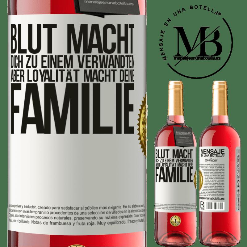 24,95 € Kostenloser Versand | Roséwein ROSÉ Ausgabe Blut macht dich zu einem Verwandten, aber Loyalität macht deine Familie Weißes Etikett. Anpassbares Etikett Junger Wein Ernte 2020 Tempranillo