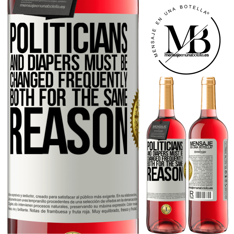 24,95 € Free Shipping | Rosé Wine ROSÉ Edition Politicians and diapers must be changed frequently. Both for the same reason White Label. Customizable label Young wine Harvest 2020 Tempranillo