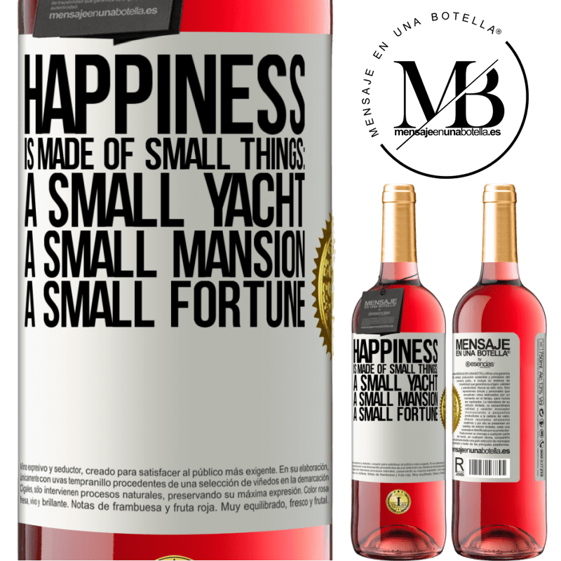 24,95 € Free Shipping   Rosé Wine ROSÉ Edition Happiness is made of small things: a small yacht, a small mansion, a small fortune White Label. Customizable label Young wine Harvest 2020 Tempranillo