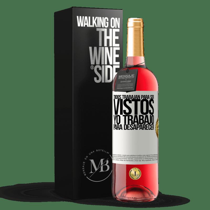 24,95 € Envoi gratuit   Vin rosé Édition ROSÉ Tout le monde travaille pour être vu. Je travaille pour disparaître Étiquette Blanche. Étiquette personnalisable Vin jeune Récolte 2020 Tempranillo