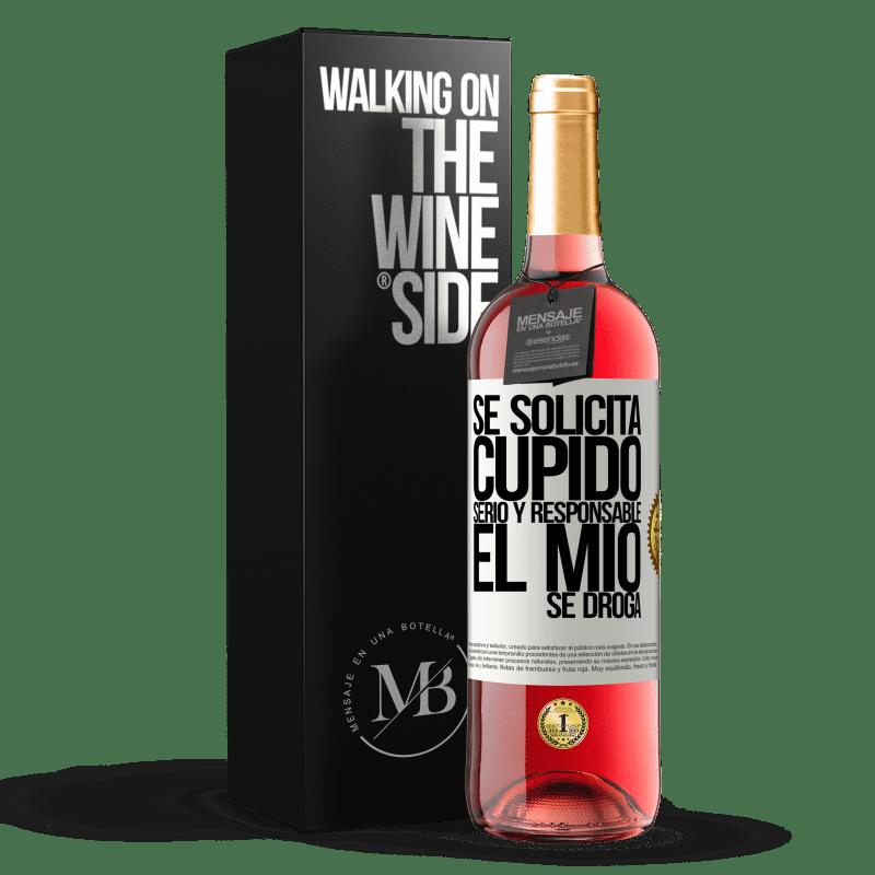 24,95 € Envoi gratuit   Vin rosé Édition ROSÉ Cupidon sérieux et responsable est demandé, le mien est drogué Étiquette Blanche. Étiquette personnalisable Vin jeune Récolte 2020 Tempranillo