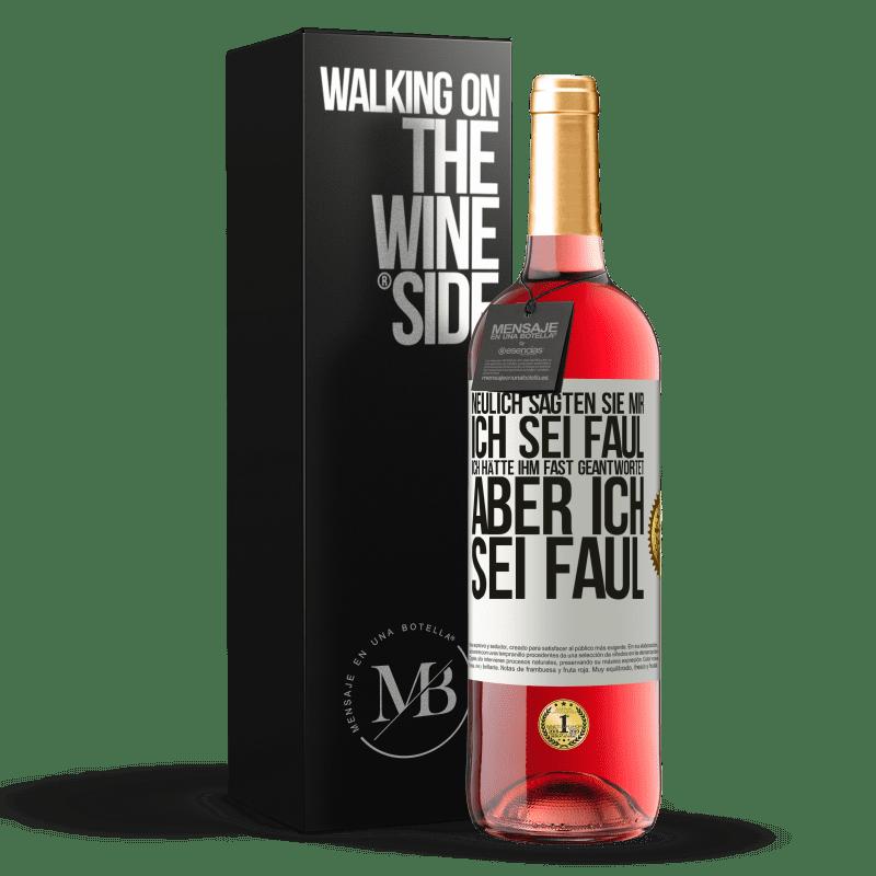 24,95 € Kostenloser Versand | Roséwein ROSÉ Ausgabe Neulich sagten sie mir, ich sei faul, ich hätte ihm fast geantwortet, aber ich sei faul Weißes Etikett. Anpassbares Etikett Junger Wein Ernte 2020 Tempranillo