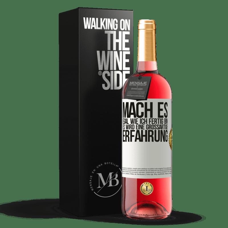 24,95 € Kostenloser Versand | Roséwein ROSÉ Ausgabe Mach es, egal wie ich fertig bin, es wird eine großartige Erfahrung Weißes Etikett. Anpassbares Etikett Junger Wein Ernte 2020 Tempranillo